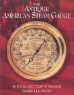 The Antique American Steam Gauge: A Collector's Guide Cover Image