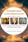 Enlightened Contemporaries: Francis, Dōgen, and Rūmī Three Great Mystics of the Thirteenth Century and Why They Matter Today Cover Image