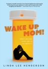 Wake Up, Mom!: Can't You See Your Son Is An Addict? Cover Image