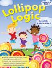 Lollipop Logic: Critical Thinking Activities (Book 2, Grades K-2) Cover Image