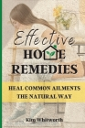 Effective Home Remedies: Heal Common Ailments the Natural Way Cover Image