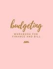 Budgeting: Workbook for Finance and Bill: Keeper Budgeting Financial Planning, Monthly Bill Payment & Organizer, Bill Tracker, Da Cover Image