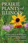 Prairie Plants of Illinois: A Field Guide to the Wildflowers and Prairie Grasses of Illinois and the Midwest Cover Image