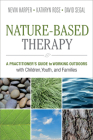 Nature-Based Therapy: A Practitioner's Guide to Working Outdoors with Children, Youth, and Families Cover Image