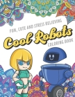 Fun Cute And Stress Relieving Cool Robots Coloring Book: Find Relaxation And Mindfulness with Stress Relieving Color Pages Made of Beautiful Black and Cover Image