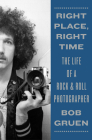 Right Place, Right Time: The Life of a Rock & Roll Photographer Cover Image