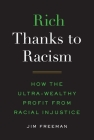 Rich Thanks to Racism: How the Ultra-Wealthy Profit from Racial Injustice Cover Image