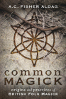 Common Magick: Origins and Practices of British Folk Magick Cover Image