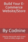 Build Your E-Commerce Website/Store: Step by step guide with screen shots on every single click Cover Image