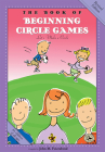 The Book of Beginning Circle Games: Revised Edition (First Steps in Music series) Cover Image