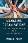 Managing Organizations to Sustain Passion for Public Service Cover Image
