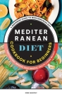 Mediterranean Diet Cookbook for Beginners: A Beginners Guide to Mediterranean Diet Tasty Recipes, Improve your General Health Losing Weight! Cover Image