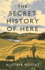 The Secret History of Here: A Year in the Valley Cover Image
