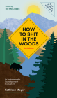How to Shit in the Woods, 4th Edition: An Environmentally Sound Approach to a Lost Art Cover Image