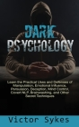 Dark Psychology: Learn the Practical Uses and Defenses of Manipulation, Emotional Influence, Persuasion, Deception, Mind Control, Cover Cover Image