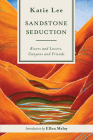 Sandstone Seduction: Rivers and Lovers, Canyons and Friends Cover Image