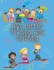 ABC Letter Tracing And Coloring: Handwriting Practice Book for Preschoolers - A Fun Book to Practice Writing Alphabet for Kids Ages 1-12 Cover Image