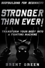 Bodybuilding For Beginners: STRONGER THAN EVER! - Transform Your Body Into A Fighting Machine Cover Image