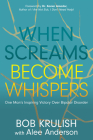 When Screams Become Whispers: One Man's Inspiring Victory Over Bipolar Disorder Cover Image