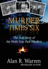 Murder Times Six: The True Story of the Wells Gray Park Murders Cover Image