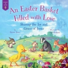 An Easter Basket Filled with Love: Sharing the Joy and Grace of Jesus (Forest of Faith Books) Cover Image
