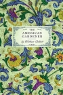 American Gardener: Or, a Treatise on the Situation, Soil, Fencing and Laying-Out of Gardens; On the Making and Managing of Hot-Beds and G (Gardening in America) Cover Image