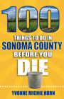 100 Things to Do in Sonoma County Before You Die (100 Things to Do Before You Die) Cover Image