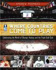 Where Countries Come to Play: Celebrating the World of Olympic Hockey and the Triple Gold Club Cover Image