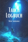 Tauch Logbuch Meine Tauchgänge: Tauchbuch Logbuch / Detailliertes Ausfüllmöglichkeiten für Taucher/Gerätetaucher Cover Image