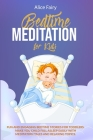 Bedtime Meditation for Kids: Fun And Engaging Bedtime Stories For Toddles. Make You Child Fall Asleep Easily With Meditation Tales And Relaxing Top Cover Image