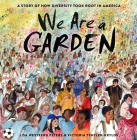 We Are a Garden: A Story of How Diversity Took Root in America Cover Image