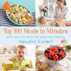 Top 100 Meals in Minutes: Quick and Easy Meals for Babies and Toddlers Cover Image