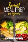 Smart meal prep for beginners: 100+ easy recipes for your family. A genuine, ready-to-go, and low budget meal plan. How to save your money while eati Cover Image