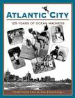 Atlantic City: One Hundred Twenty-Five Years of Ocean Madness Cover Image