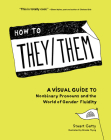 How to They/Them: A Visual Guide to Nonbinary Pronouns and the World of Gender Fluidity Cover Image