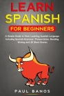 Learn Spanish for Beginners: A Simple Guide to Start Learning Spanish Language: Including Spanish Grammar, Pronunciation, Reading, Writing and 20 S Cover Image