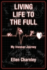 Living Life to the Full: My Ironman Journey Cover Image
