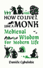 How to Live Like a Monk: Medieval Wisdom for Modern Life Cover Image