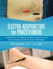 Electro-Acupuncture for Practitioners: Including New Techniques and How Acupuncture and Electro-Acupuncture Really Works Scientifically Cover Image