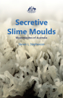 Secretive Slime Moulds: Myxomycetes of Australia Cover Image