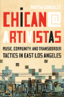 Chican@ Artivistas: Music, Community, and Transborder Tactics in East Los Angeles Cover Image