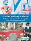 Espanol Medico y Sociedad: Un Libro Para Estudiantes de Espanol En El Tercer Ano de Estudios Cover Image