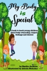 My Body Is Special: A book to teach young children about body ownership, respect, feelings and choices Cover Image