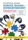 Building Great School Board -- Superintendent Teams: A Systematic Approach to Balancing Roles and Responsibilities Cover Image