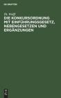 Die Konkursordnung Mit Einführungsgesetz, Nebengesetzen Und Ergänzungen: In Der Fassung Des Gesetzes Vom I7. Mai 1898 Cover Image