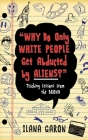 Why Do Only White People Get Abducted by Aliens?: Teaching Lessons from the Bronx Cover Image