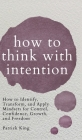 How to Think with Intention: How to Identify, Transform, and Apply Mindsets for Control, Confidence, Growth, and Freedom Cover Image