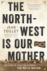 The North-West Is Our Mother: The Story of Louis Riel's People, the Métis Nation Cover Image