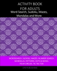 Activity Book For Adults: Word Search, Sudoku, Mazes, Mandalas and More Cover Image