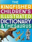 The Kingfisher Children's Illustrated Dictionary and Thesaurus Cover Image